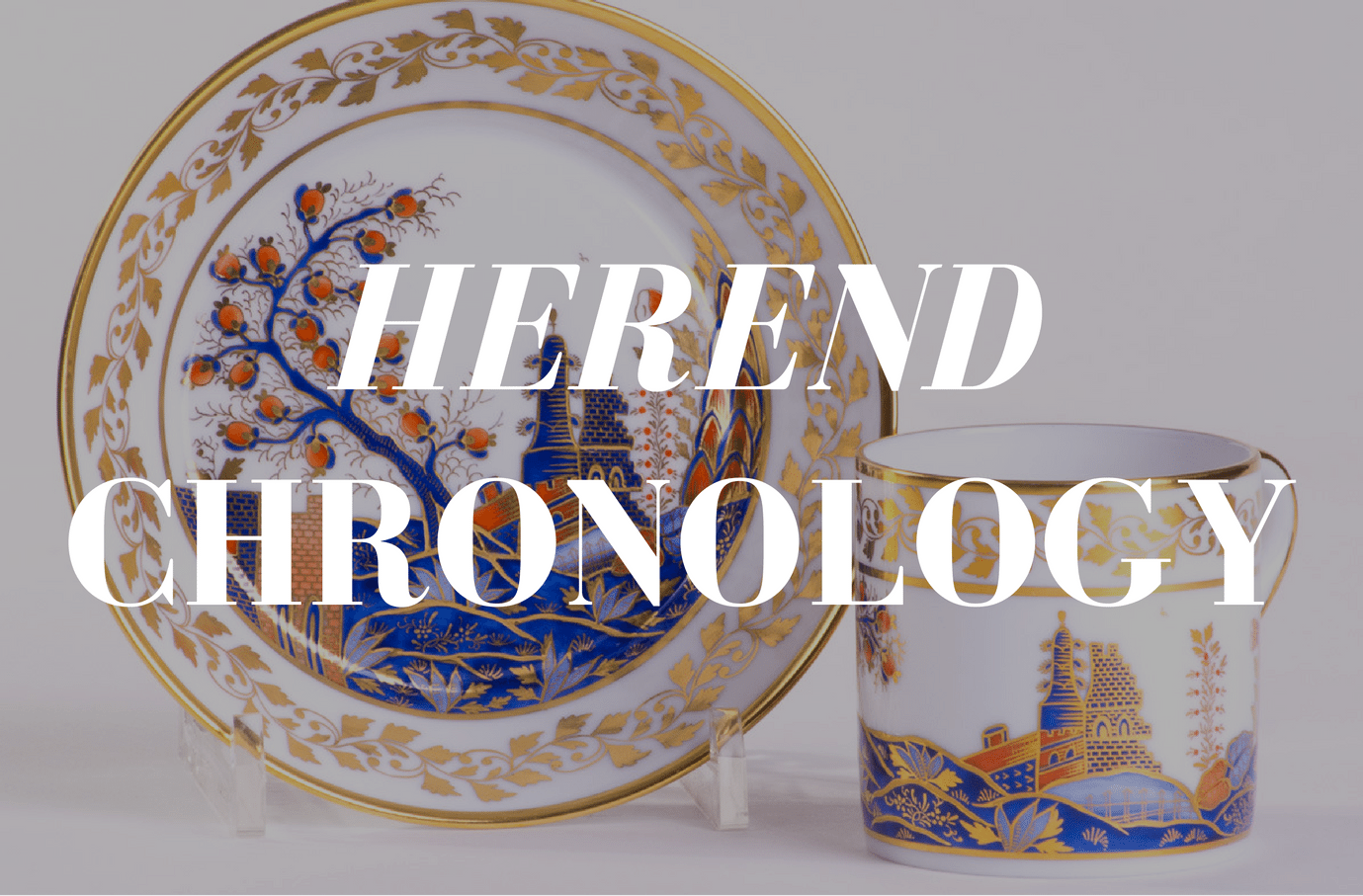Herend Chronology - Herend Experts Blog - www.herendexperts.com